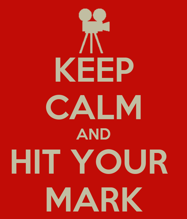 KEEP CALM AND HIT YOUR  MARK
