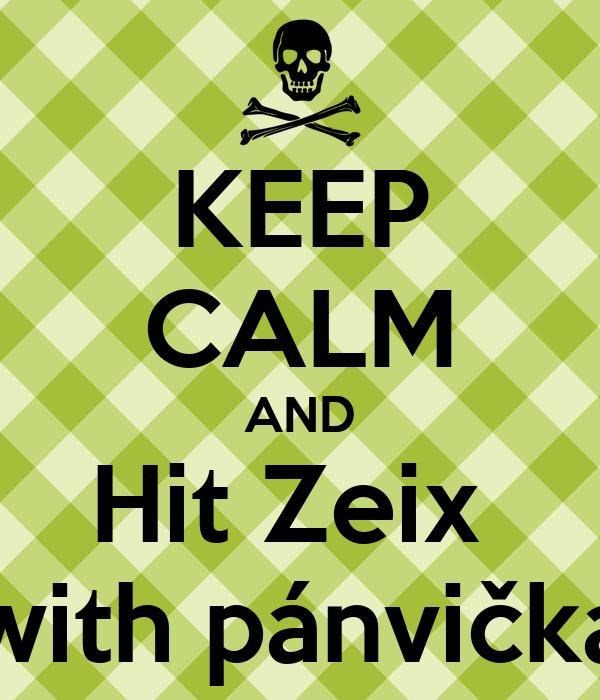 KEEP CALM AND Hit Zeix  with pánvička
