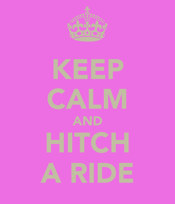 KEEP CALM AND HITCH A RIDE