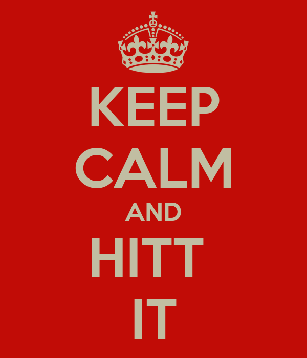 KEEP CALM AND HITT  IT