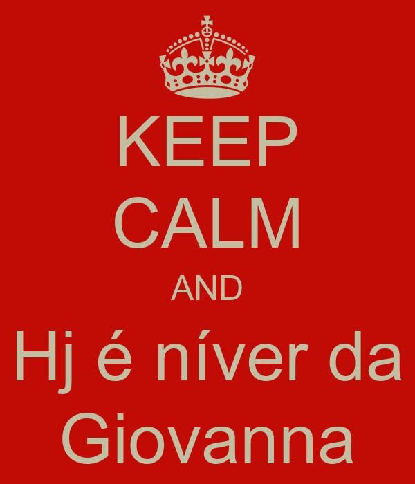 KEEP CALM AND Hj é níver da Giovanna