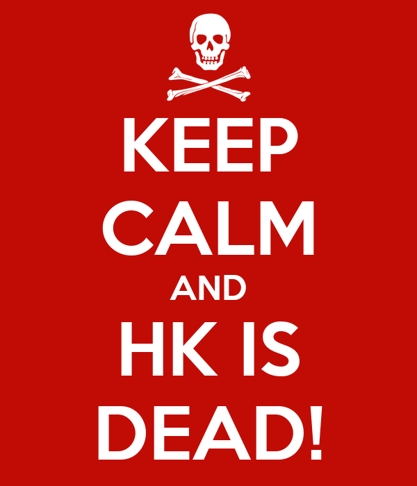 KEEP CALM AND HK IS DEAD!