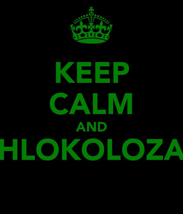 KEEP CALM AND HLOKOLOZA