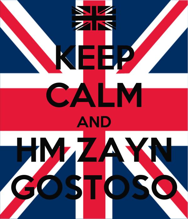 KEEP CALM AND HM ZAYN GOSTOSO