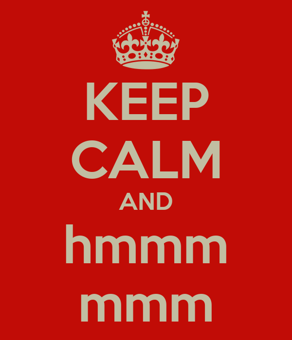 KEEP CALM AND hmmm mmm