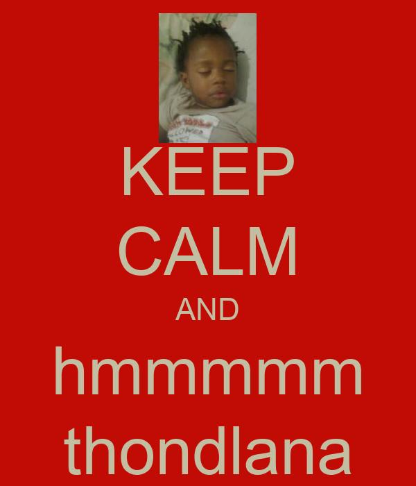 KEEP CALM AND hmmmmm thondlana