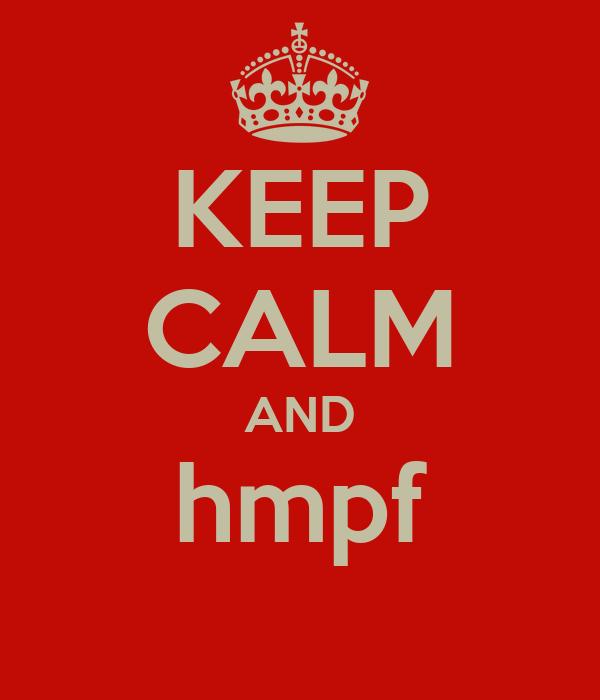 KEEP CALM AND hmpf