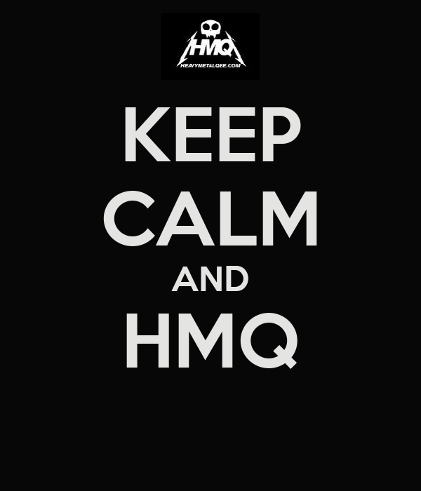 KEEP CALM AND HMQ