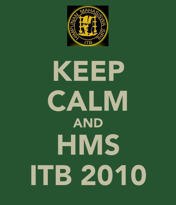 KEEP CALM AND HMS ITB 2010