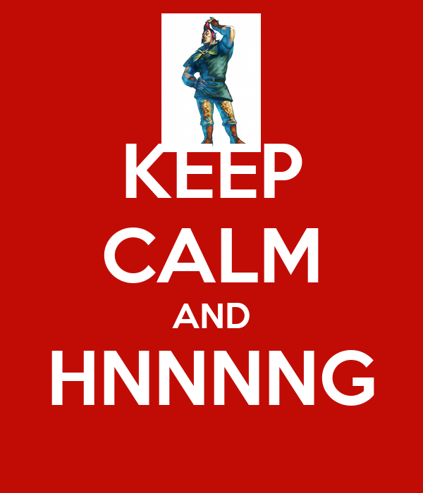 KEEP CALM AND HNNNNG