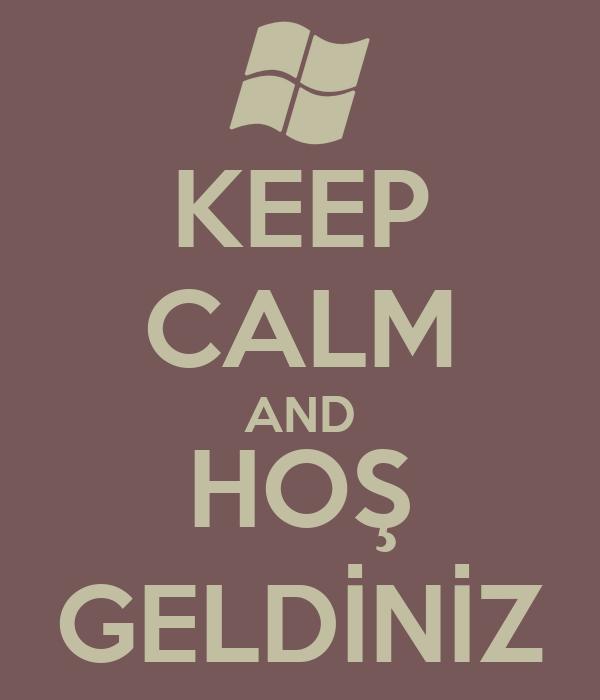 KEEP CALM AND HOŞ GELDİNİZ