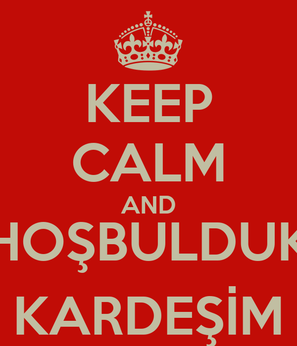 KEEP CALM AND HOŞBULDUK KARDEŞİM