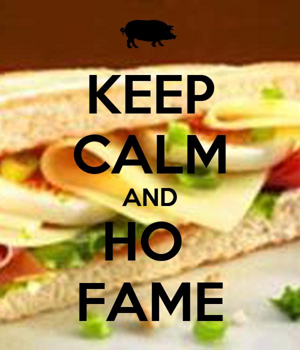 KEEP CALM AND HO  FAME