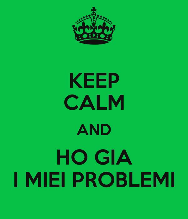KEEP CALM AND HO GIA I MIEI PROBLEMI