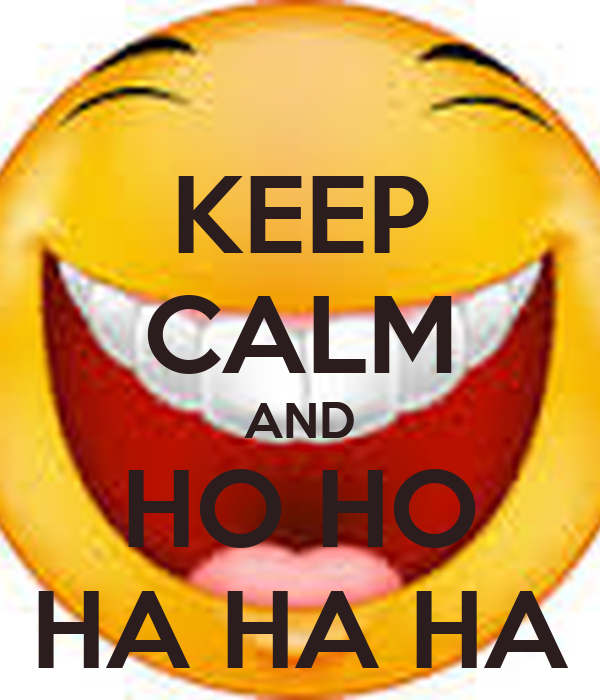 KEEP CALM AND HO HO HA HA HA