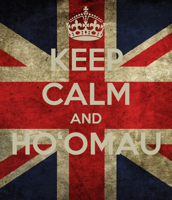 KEEP CALM AND HO'OMAU