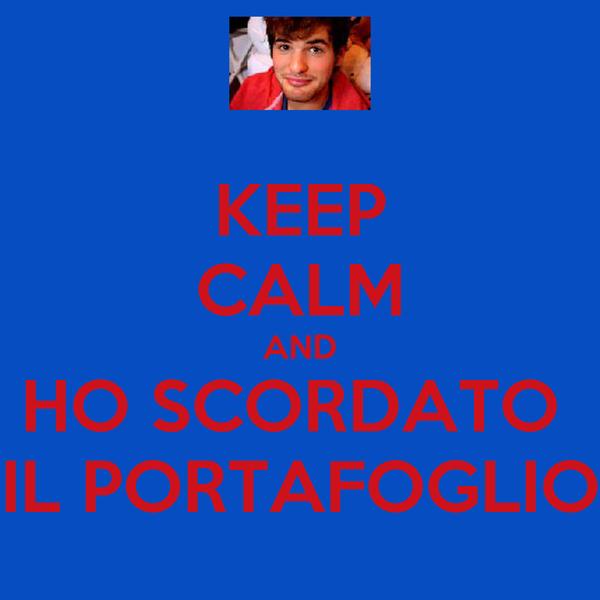 KEEP CALM AND HO SCORDATO  IL PORTAFOGLIO