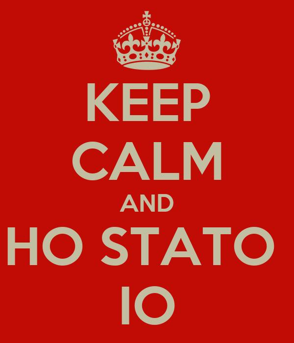 KEEP CALM AND HO STATO  IO
