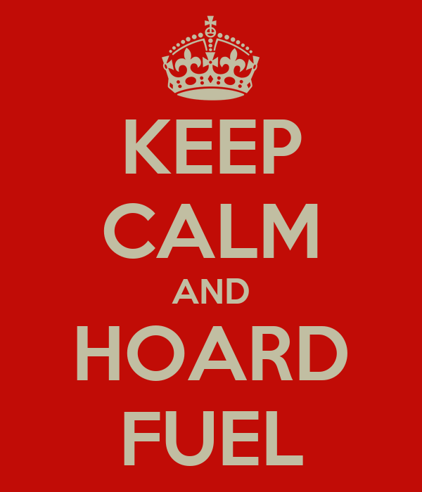 KEEP CALM AND HOARD FUEL