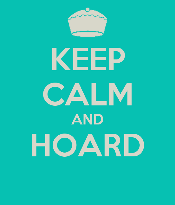 KEEP CALM AND HOARD