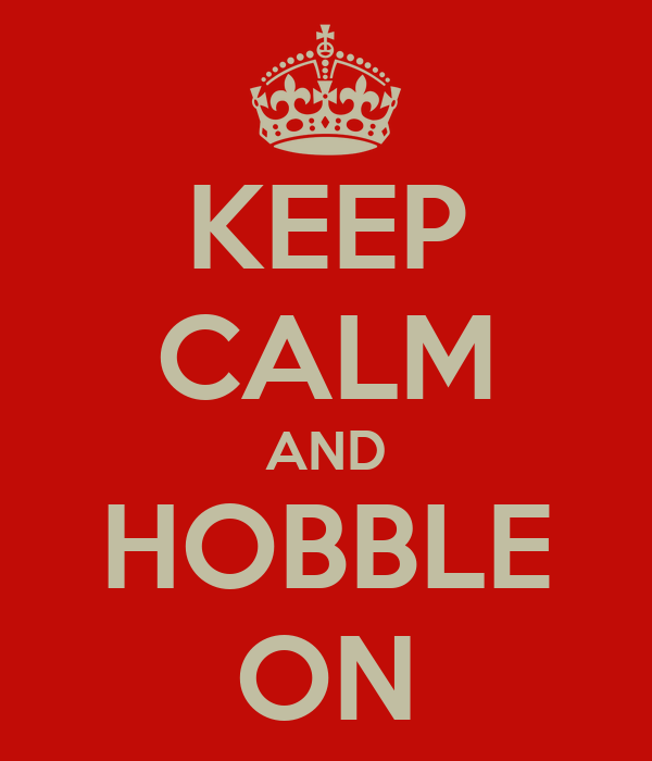KEEP CALM AND HOBBLE ON