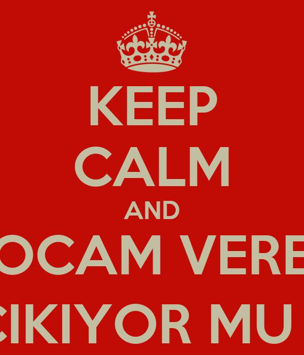 KEEP CALM AND HOCAM VEREN ÇIKIYOR MU ?