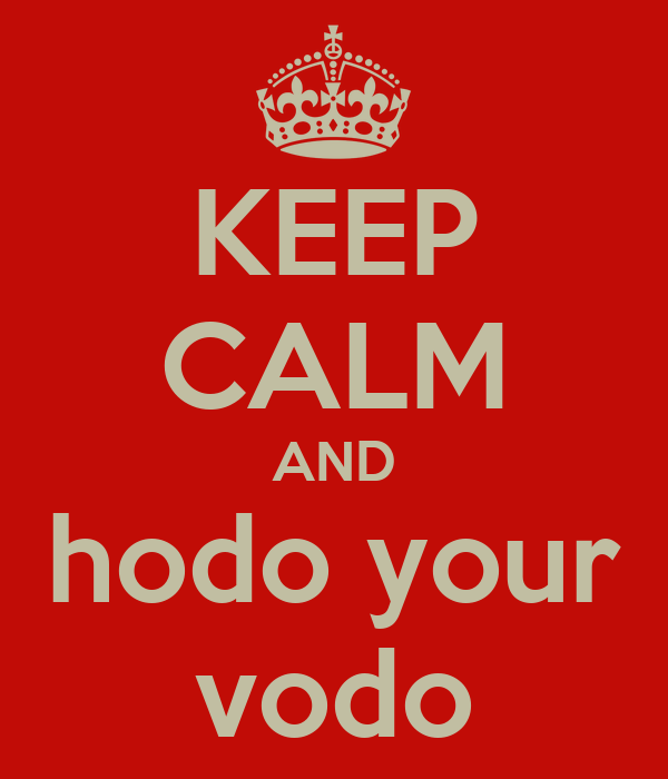 KEEP CALM AND hodo your vodo