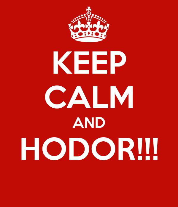 KEEP CALM AND HODOR!!!