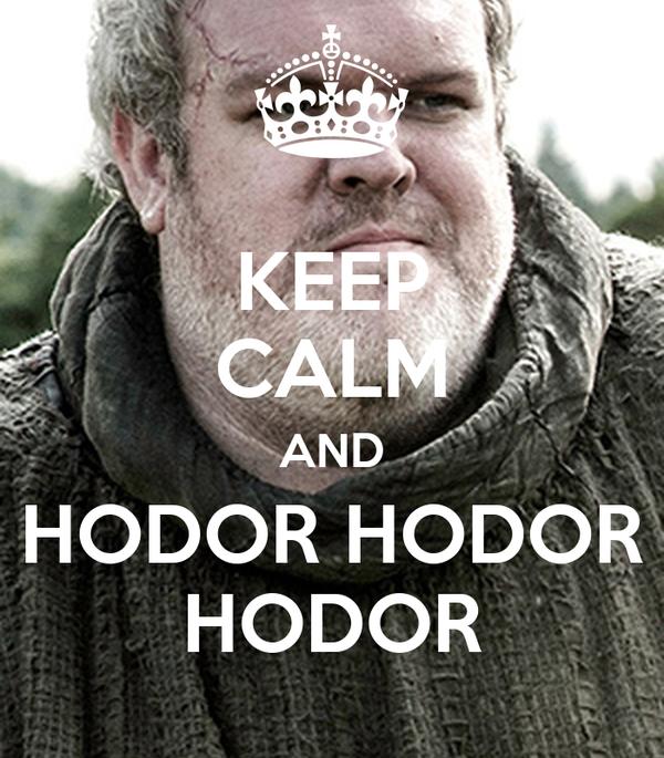 KEEP CALM AND HODOR HODOR HODOR