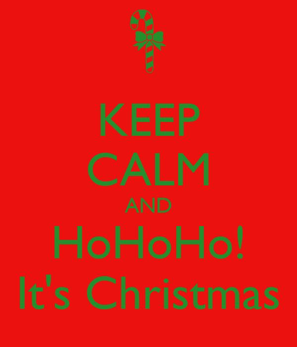 KEEP CALM AND HoHoHo! It's Christmas