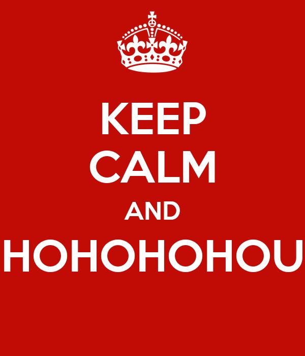 KEEP CALM AND HOHOHOHOU