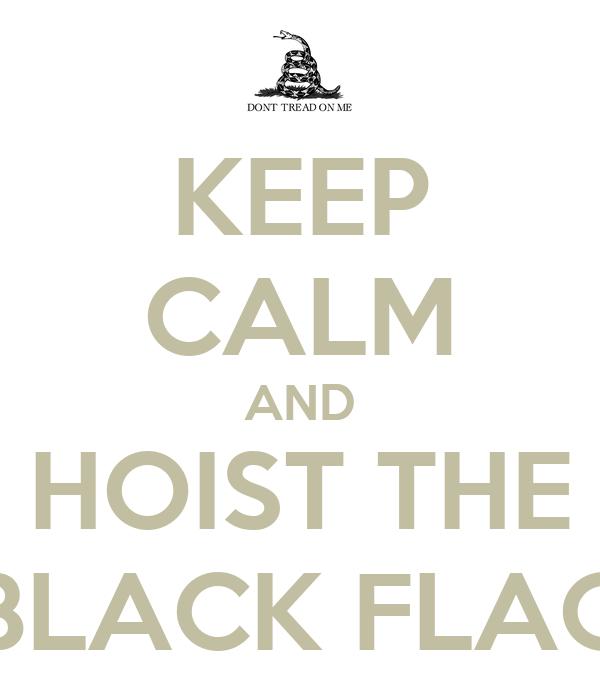 KEEP CALM AND HOIST THE BLACK FLAG