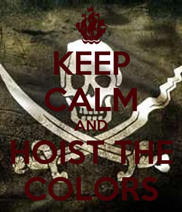 KEEP CALM AND HOIST THE COLORS