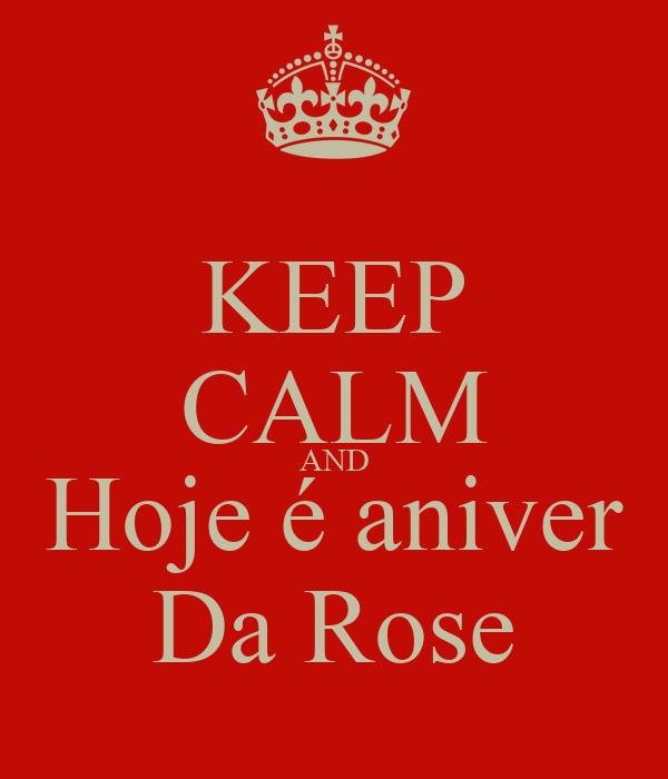 KEEP CALM AND Hoje é aniver Da Rose