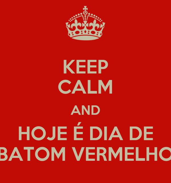 KEEP CALM AND HOJE É DIA DE BATOM VERMELHO