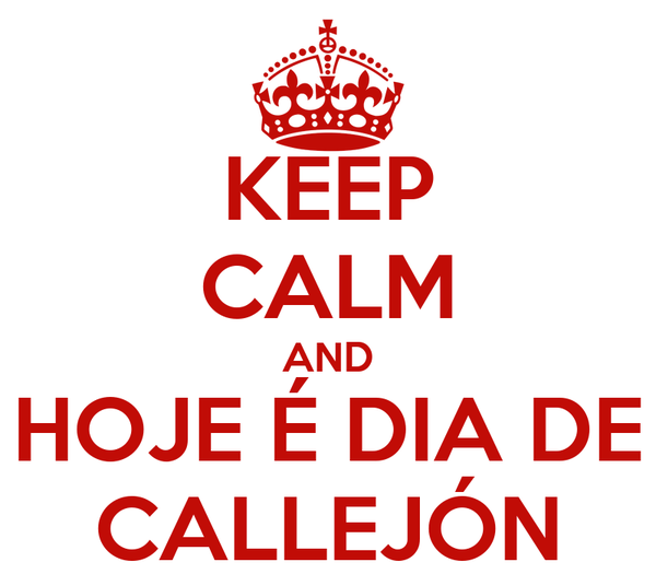 KEEP CALM AND HOJE É DIA DE CALLEJÓN