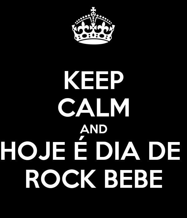 KEEP CALM AND HOJE É DIA DE  ROCK BEBE