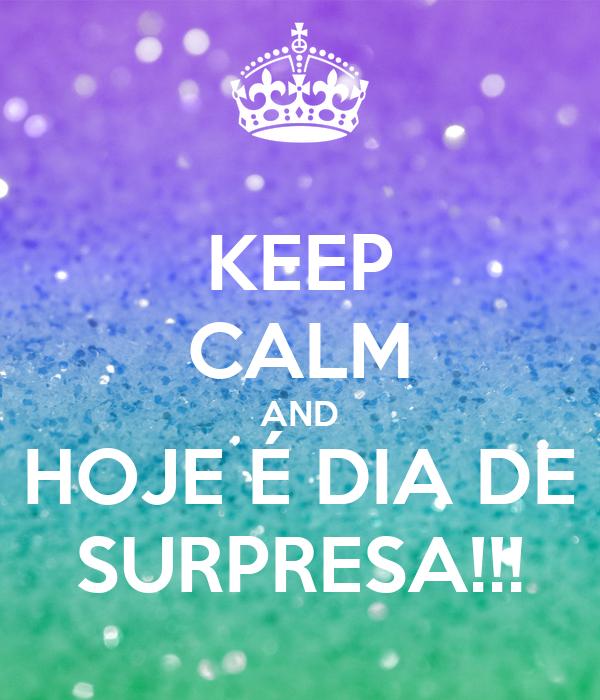 KEEP CALM AND HOJE É DIA DE SURPRESA!!!