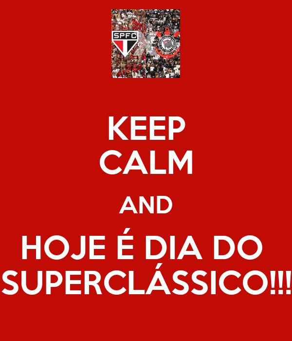 KEEP CALM AND HOJE É DIA DO  SUPERCLÁSSICO!!!