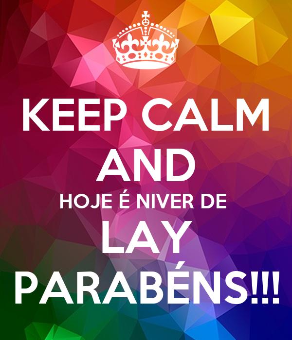 KEEP CALM AND HOJE É NIVER DE  LAY PARABÉNS!!!