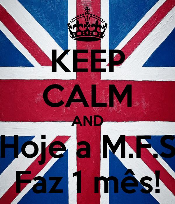 KEEP CALM AND Hoje a M.F.S Faz 1 mês!