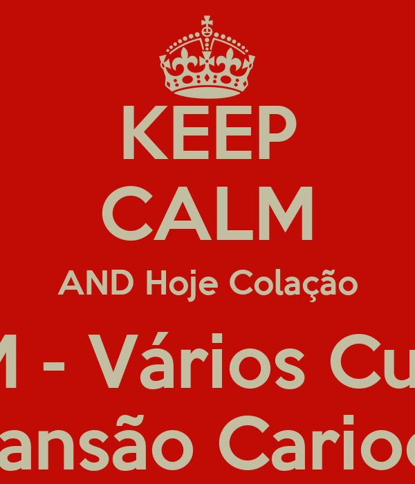 KEEP CALM AND Hoje Colação AVM - Vários Cursos Mansão Carioca
