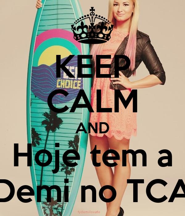 KEEP CALM AND Hoje tem a Demi no TCA