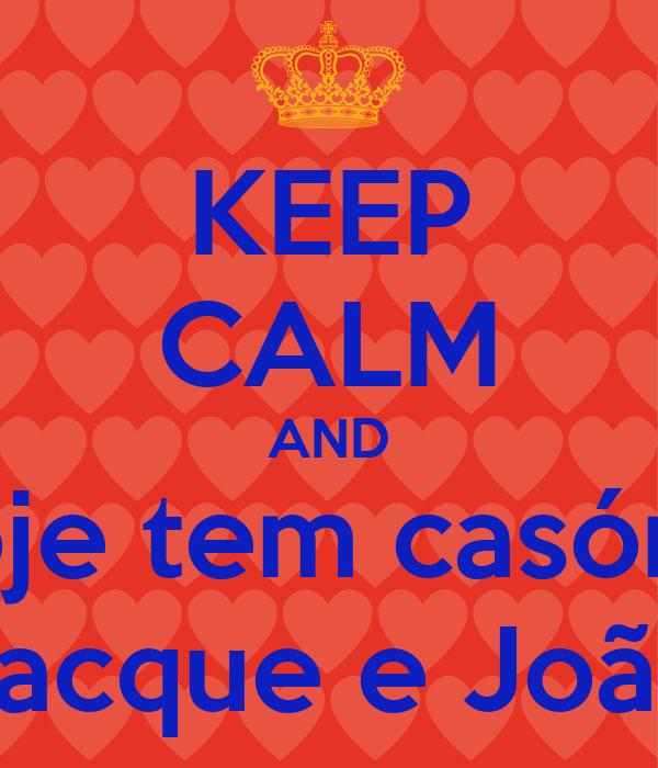 KEEP CALM AND hoje tem casório Jacque e João