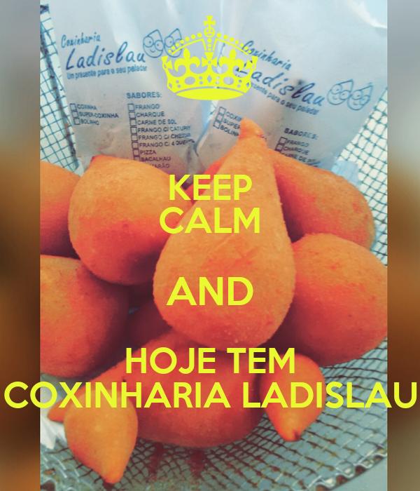 KEEP CALM AND HOJE TEM COXINHARIA LADISLAU