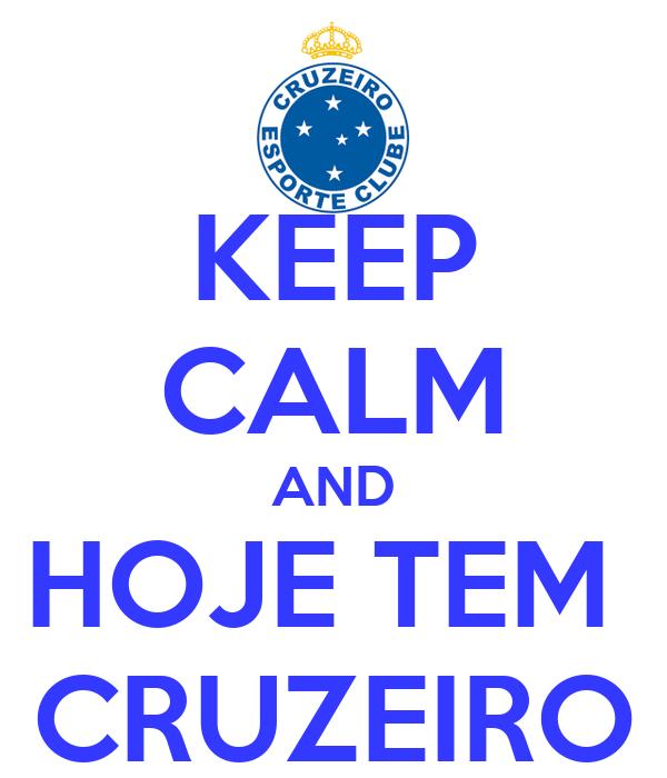 KEEP CALM AND HOJE TEM  CRUZEIRO