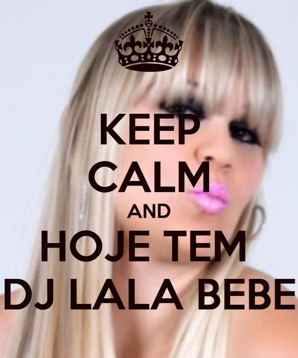 KEEP CALM AND HOJE TEM  DJ LALA BEBE
