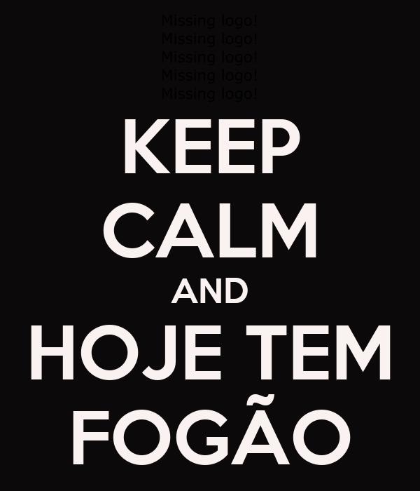 KEEP CALM AND HOJE TEM FOGÃO