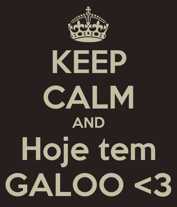 KEEP CALM AND Hoje tem GALOO <3