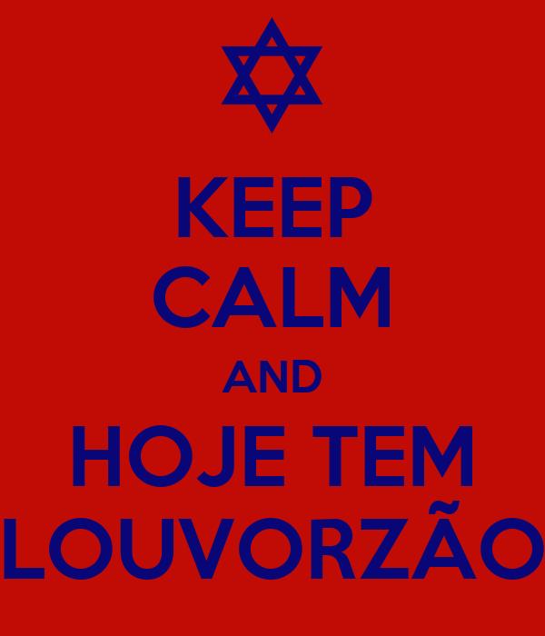 KEEP CALM AND HOJE TEM LOUVORZÃO